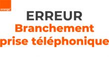 Code erreur branchement prise téléphonique Orange