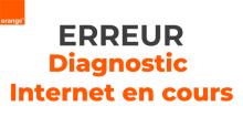 Code erreur diagnostic internet en cours Orange