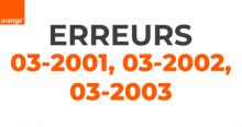 Codes erreurs 03-2001, 03-2002 et 03-2003 Orange