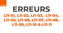 Orange : erreurs L11-01 à L11-11.