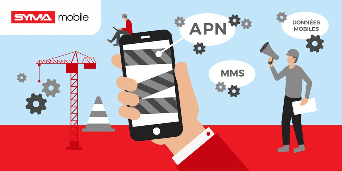 Ce qu'il faut savoir pour configurer son APN Syma Mobile