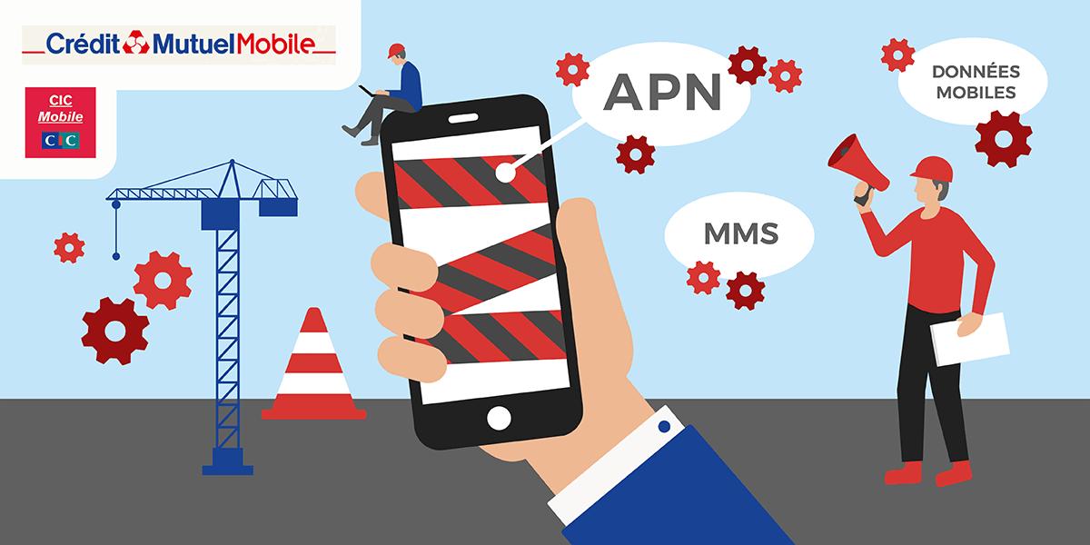 APN CIC Mobile et Crédit Mutuel Mobile : le configurer.